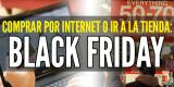 Black Friday: ¿Es mejor comprar por Internet o ir a la tienda?