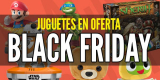 Ofertas Viernes negro: Juguetes en oferta Black Friday