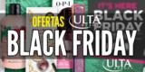 Ofertas Ulta Viernes Negro: Lista de ofertas Black Friday en maquillaje
