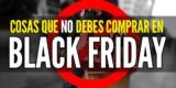 Ofertas engañosas Black Friday: Cosas que NO debes comprar en Black Friday