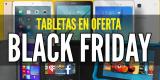 Ofertas viernes negro: Tabletas en oferta Black Friday